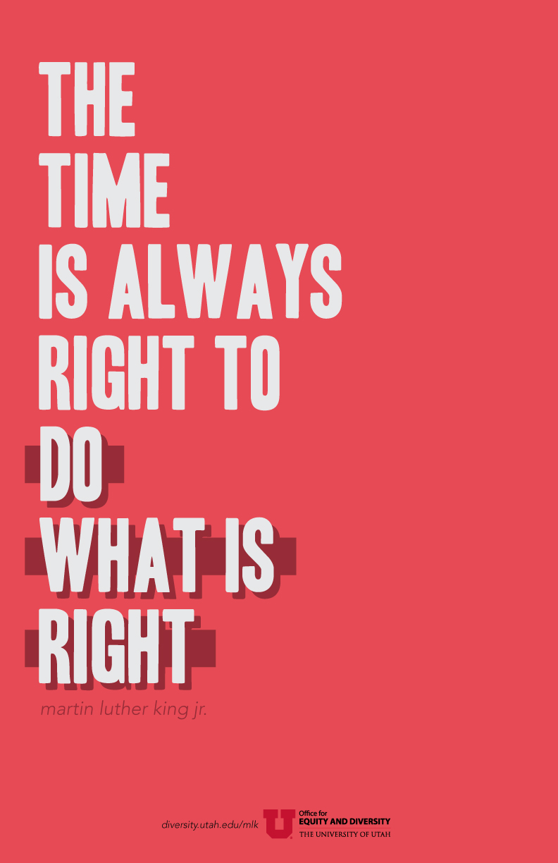 "A dull, light red poster with a quote in uppercase light grey text. The quote by Martin Luther King, Jr. reads: ""The time is always right to do what is right."" The words ""do what is right"" is emphasized in a dark red shadow and rectangular bar behind the text."