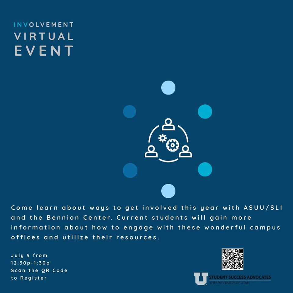 This is an image with a dark blue background and white text that reads: Involvement Virtual Event. Come learn about ways to get involved this year with ASUU/SLI and the Bennion Center. Current students will gain more information about how to engage with these wonderful campus offices and utilize their resources. The Student Success Advocates logo is included at the bottom.