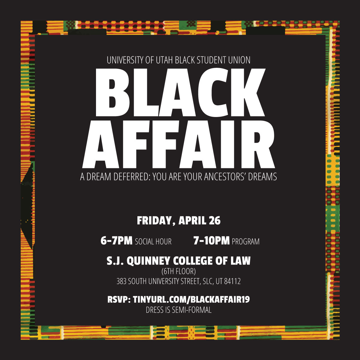 University of Utah Black Student Union presents: Black Affair - A Dream Deferred: You are Your Ancestors' Dreams on Friday April 26.