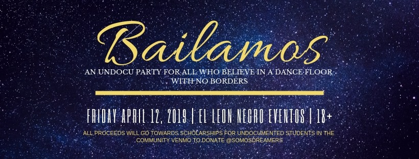 Bailamos, an undocu party for all who believe in a dance floor with no borders. Friday April 12, 2019 at El León Negro Eventos for 18+. All proceeds will go towards scholarships for undocumented students in the community Venmo to donate at @SomosDreamers.