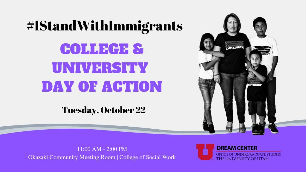 #IStandWithImmigrants, College & University Day of Action, Tuesday, october 22, 11 AM - 2 PM, Okazaki Community Meeting Room, College of Social Work, Dream Center