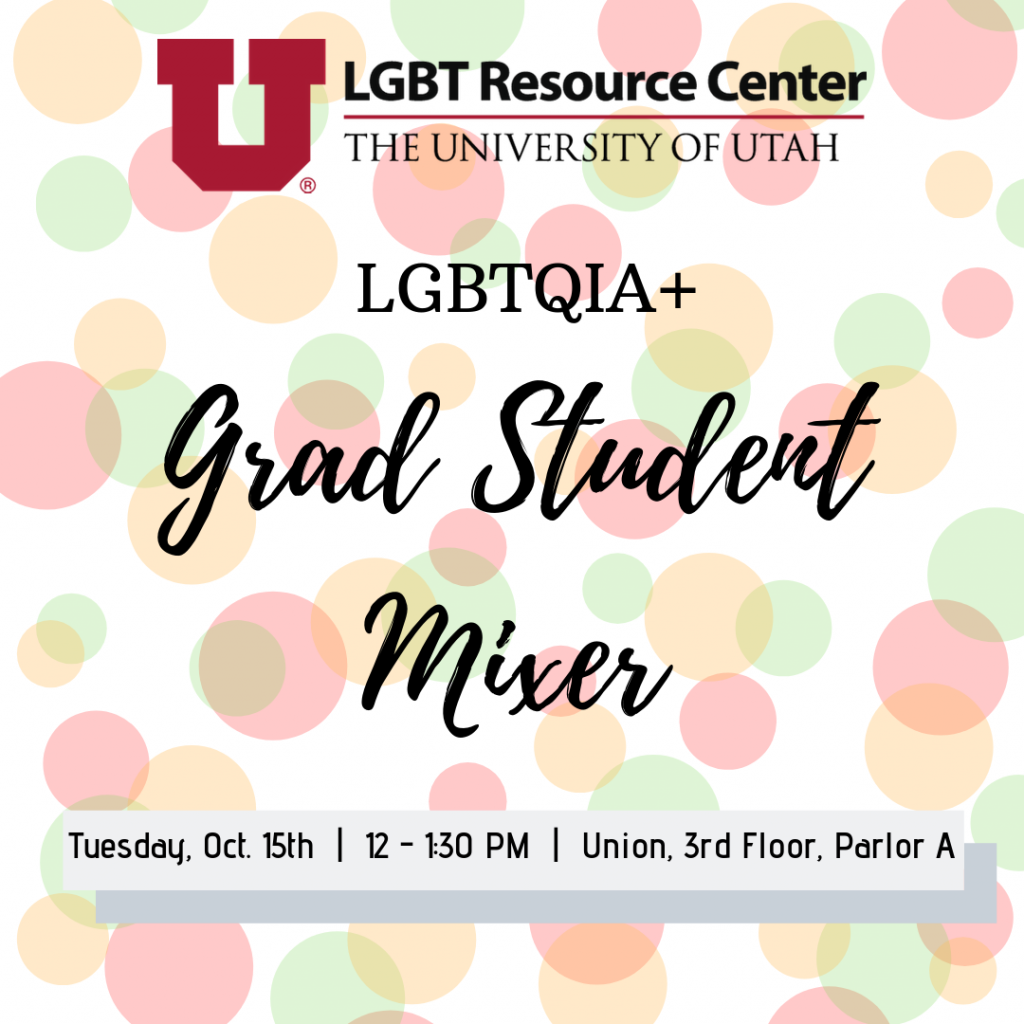 LGBT Resource Center, LGBTQIA+ Grad Student Mixer, Tuesday, Oct. 15th, 12 - 1:30 PM, Union, 3rd Floor, Parlor A