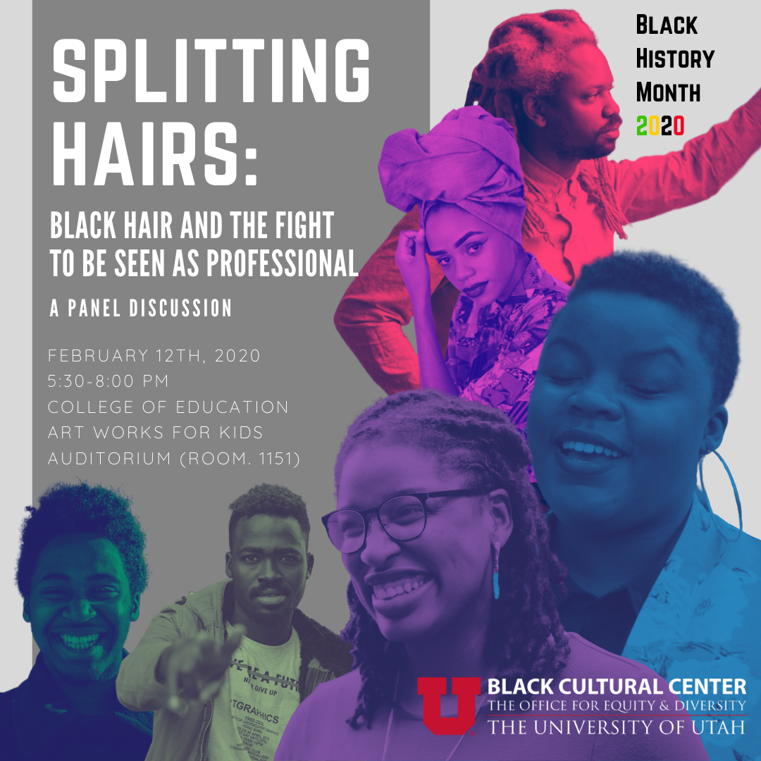 Splitting Hairs: Black Hair and the Fight to Be Seen as Professional on February 12, 2020 5:30-8 pm, College of Education Art Works for Kids Auditorium