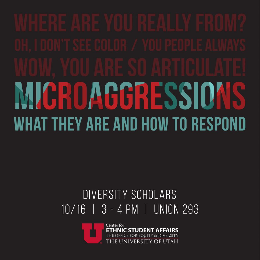 Microaggressions: What they are and how to respond, Diversity Scholars, October 16, 3 to 4 PM, Union 293