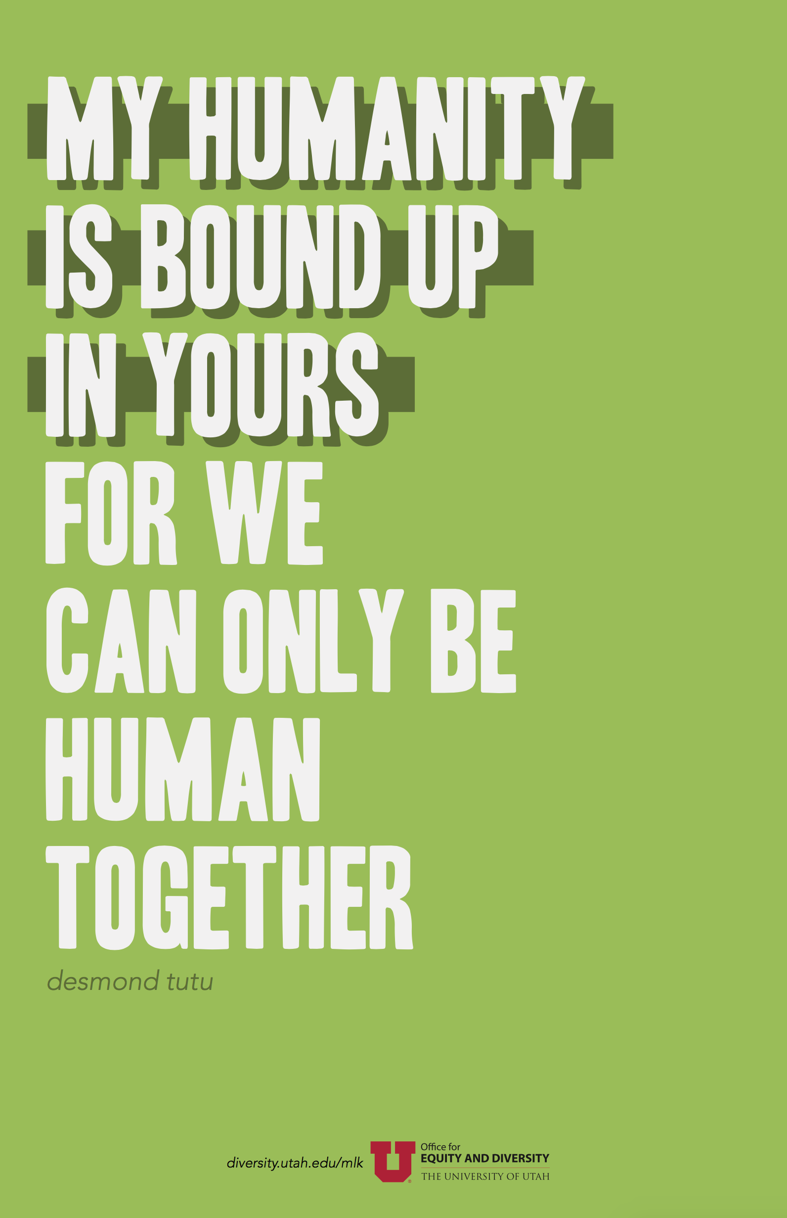 "A yellow-green poster with a quote in uppercase light grey text. The quote by Desmond Tutu reads: ""My humanity is bound up in yours, for we can only be human together."" The words ""my humanity is bound up in yours"" is emphasized in a dark green shadow and rectangular bar behind the text."