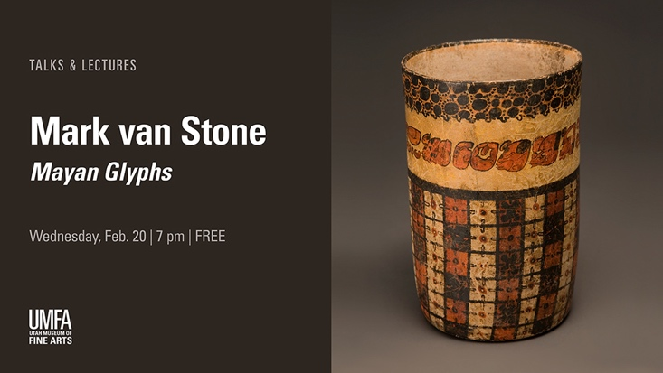 Attached is an image of an ancient Mayan vase-like artifact with orange, tan, and black glyphs and patterns. To the left of this photograph is a brown box containing the following information in white text: 'Talks and Lectures: Mark van Stone: Mayan Glyphs', 'Wednesday, February 20, 7 pm, Free', 'Utah Museum of Fine Arts'.