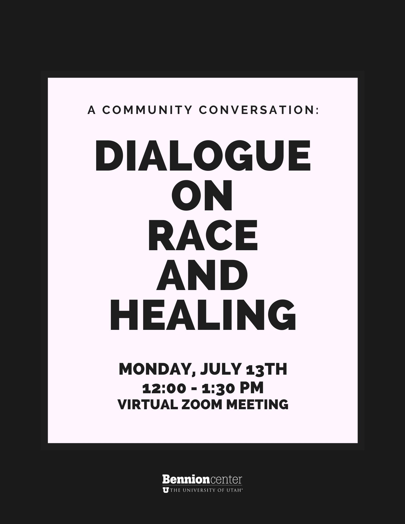 A Community Conversation: dialogue on Race and Healing; Monday, July 13th, 12:00 - 1:30 pm; virtual zoom meeting